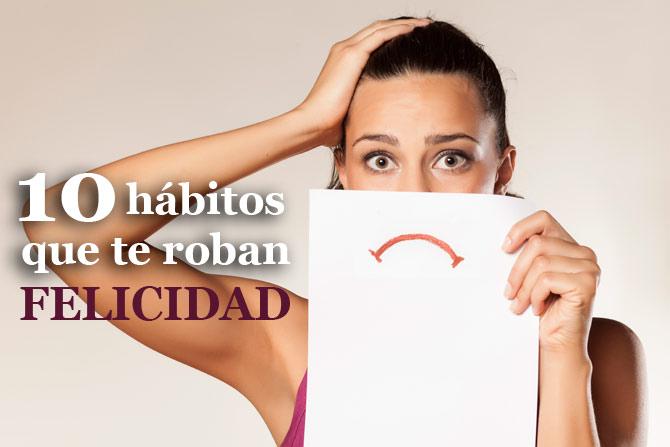 10 hábitos que te roban felicidad